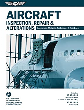 Aircraft Inspection, Repair & Alterations: Acceptable Methods, Techniques & Practices (FAA AC 43.13-1B/2B) (FAA Handbooks)