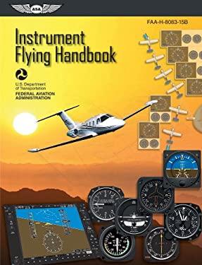 Instrument Flying Handbook: FAA-H-8083-15B (Effective 2012) (FAA Handbooks)
