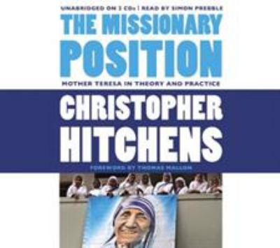 The Missionary Position: Mother Teresa in Theory and Practice 9781619693760