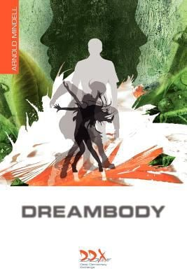 Dreambody: The Body's Role in Healing the Self 9781619710009