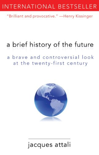 A Brief History of the Future: A Brave and Controversial Look at the Twenty-First Century 9781611450132