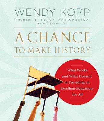 A Chance to Make History: What Works and What Doesn't in Providing an Excellent Education for All