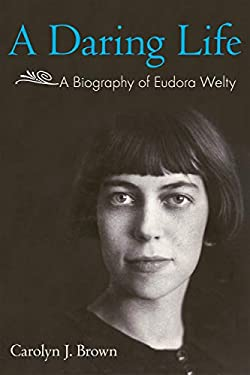 A Daring Life: A Biography of Eudora Welty 9781617032950