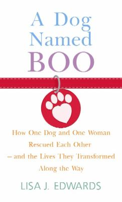 A Dog Named Boo: How One Dog, One Woman Rescued Each Other