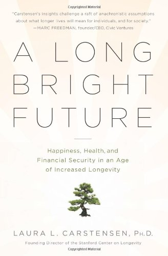 A Long Bright Future: Happiness, Health, and Financial Security in an Age of Increased Longevity 9781610390576
