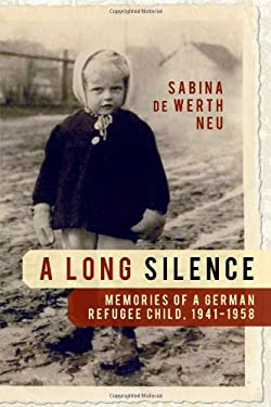 A Long Silence: Memories of a German Refugee Child, 1941-1958 9781616142568