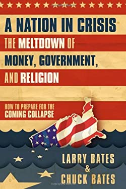 A Nation in Crisis: The Meltdown of Money, Government, and Religion 9781616381486