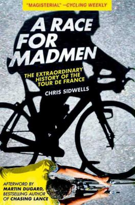 A Race for Madmen: The History of the Tour de France 9781613210789
