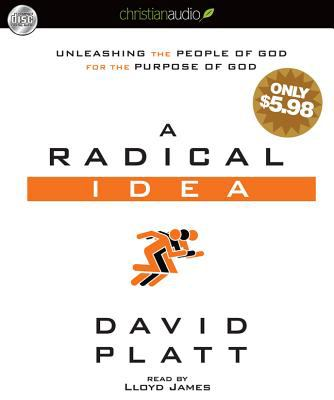 A Radical Idea: Unleashing the People of God for the Purpose of God 9781610453936