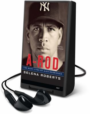 A-Rod: The Many Lives of Alex Rodriguez [With Earbuds] 9781615749256
