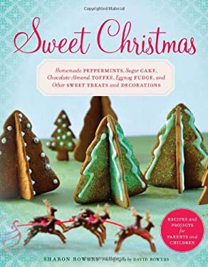 Sweet Christmas: Homemade Peppermints, Sugar Cake, Chocolate-Almond Toffee, Eggnog Fudge, and Other Sweet Treats and Decorations 9781617690006