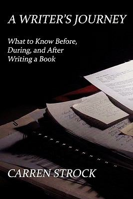A Writer's Journey: What to Know Before, During, and After Writing a Book 9781617200687