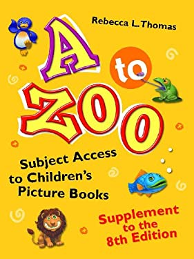 A to Zoo, Supplement to the 8th Edition: Subject Access to Children's Picture Books 9781610693325