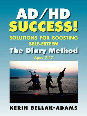 Ad/HD Success! Solutions for Boosting Self-Esteem: The Diary Method for Ages 7-17 9781615990245