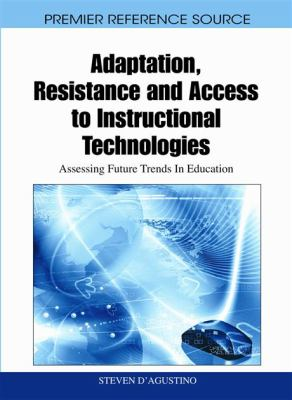 Adaptation, Resistance and Access to Instructional Technologies: Assessing Future Trends in Education 9781616928544