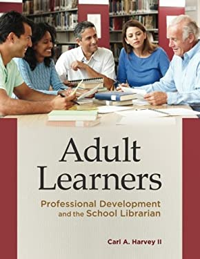 Adult Learners: Professional Development and the School Librarian 9781610690393