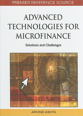 Advanced Technologies for Microfinance: Solutions and Challenges 9781615209934