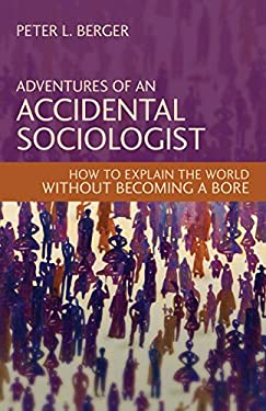 Adventures of an Accidental Sociologist: How to Explain the World Without Becoming a Bore 9781616143893
