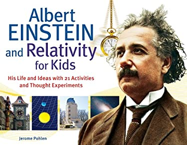 Albert Einstein and Relativity for Kids: His Life and Ideas with 21 Activities and Thought Experiments 9781613740286