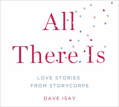 All There Is: Love Stories from Storycorps 9781611745801