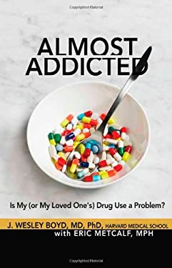 Almost Addicted: Is My (or My Loved One's) Drug Use a Problem? 9781616491017