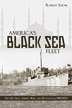 America's Black Sea Fleet: The U.S. Navy Amidst War and Revolution, 19191923 9781612510538