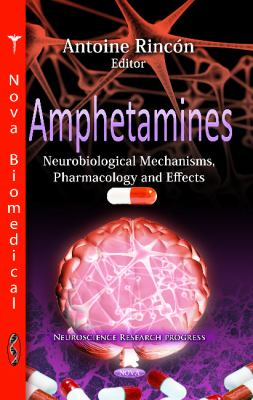 Amphetamines: Neurobiological Mechanisms, Pharmacology, and Effects 9781614703051