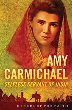 Amy Carmichael: Selfless Servant of India 9781616269081