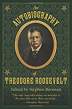 An Autobiography of Theodore Roosevelt 9781616083526