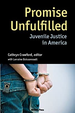 Promise Unfulfilled: Juvenile Justice in America 9781617700392