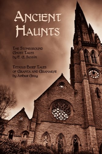Ancient Haunts: The Stoneground Ghost Tales / Tedious Brief Tales of Granta and Gramarye 9781616460051