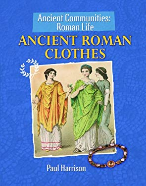 Ancient Roman Clothes 9781615323043