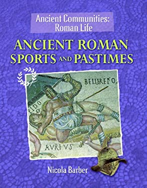 Ancient Roman Sports and Pastimes 9781615323067