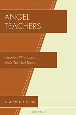 Angel Teachers: Educators Who Care about Troubled Teens 9781610485944