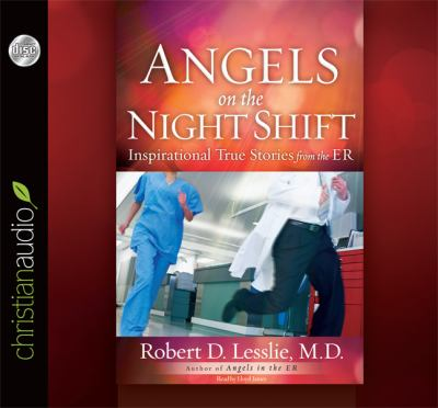 Angels on the Night Shift: Inspirational True Stories from the Er 9781610454940