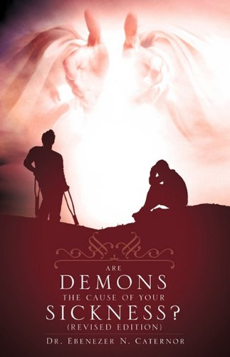 Are Demons the Cause of Your Sickness? (Revised Edition) 9781615798810