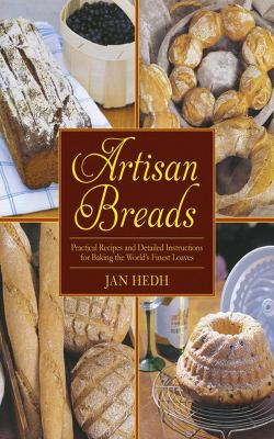 Artisan Breads: Practical Recipes and Detailed Instructions for Baking the World's Finest Loaves 9781616084875