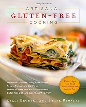 Artisanal Gluten-Free Cooking: More Than 250 Great-Tasting, From-Scratch Recipes from Around the World, Perfect for Every Meal and for Anyone on a Gl 9781615190034