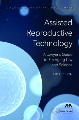 Assisted Reproductive Technology: A Lawyer's Guide to Emerging Law and Science 9781616320935