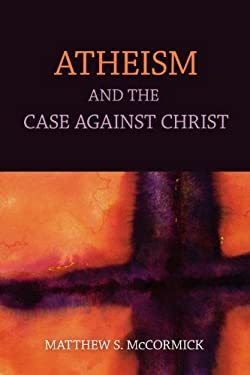 Atheism and the Case Against Christ 9781616145811