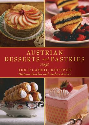 Austrian Desserts and Pastries: 108 Classic Recipes 9781616083991