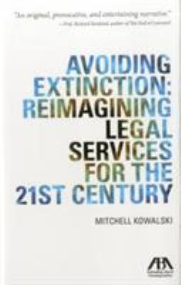 Avoiding Extinction: Reimagining Legal Services for the 21st Century 9781614382980