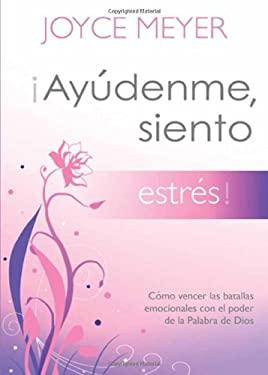 Ayudenme, Siento Estres! = Help Me, I'm Stressed! 9781616385316