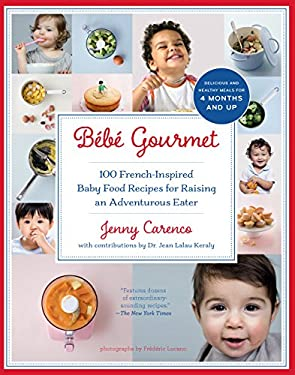 B B Gourmet: 100 French-Inspired Baby Food Recipes for Raising an Adventurous Eater 9781615190706