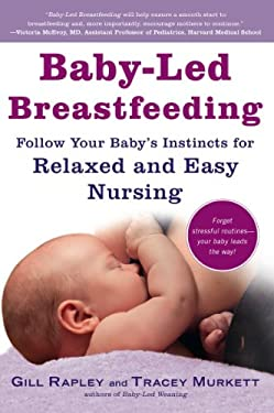 Baby-Led Breastfeeding: Follow Your Baby S Instincts for Relaxed and Easy Nursing 9781615190669