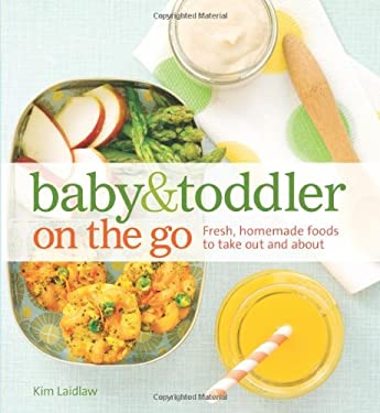 Baby & Toddler on the Go: Fresh, Homemade Foods for a Busy Life 9781616284992