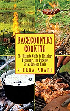 Backcountry Cooking: The Ultimate Guide to Outdoor Cooking 9781616083120