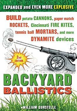 Backyard Ballistics: Build Potato Cannons, Paper Match Rockets, Cincinnati Fire Kites, Tennis Ball Mortars, and More Dynamite Devices 9781613740644