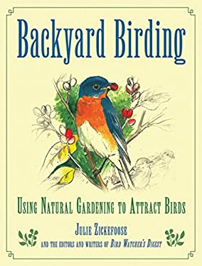 Backyard Birding: Using Natural Gardening to Attract Birds 9781616082666