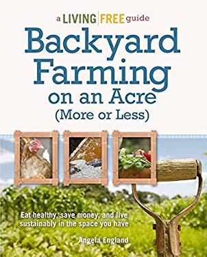 Backyard Farming on an Acre (More or Less) 9781615642144